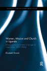 Women, Mission and Church in Uganda: Ethnographic encounters in an age of imperialism, 1895-1960s (Routledge Studies in Modern British History) Cover Image