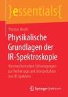 Physikalische Grundlagen Der Ir-Spektroskopie: Von Mechanischen Schwingungen Zur Vorhersage Und Interpretation Von Ir-Spektren (Essentials) Cover Image