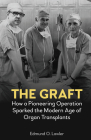 The Graft: How a Pioneering Operation Sparked the Modern Age of Organ Transplants Cover Image