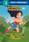 Wonder Woman Saves the Trees! (DC Super Heroes: Wonder Woman) (Step into Reading) Cover Image