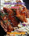 Boneless Pork Chops: 150 recipe Delicious and Easy The Ultimate Practical Guide Easy bakes Recipes From Around The World BONELESS PORK CHOP Cover Image