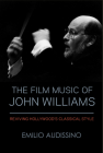 The Film Music of John Williams: Reviving Hollywood's Classical Style (Wisconsin Film Studies) Cover Image