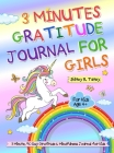 3 Minutes Gratitude Journal for Girls: The Unicorn Gratitude Journal For Girls: The 3 Minute, 90 Day Gratitude and Mindfulness Journal for Kids Ages 4 Cover Image
