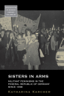 Sisters in Arms: Militant Feminisms in the Federal Republic of Germany Since 1968 (Monographs in German History #38) Cover Image
