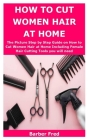 How to Cut Women Hair at Home: The Picture Step by Step Guide on How to Cut Women Hair at Home Including Female Hair Cutting Tools you will need Cover Image