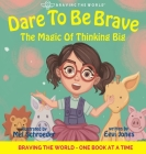 Dare To Be Brave: The Magic Of Thinking Big Cover Image