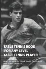Table Tennis Book For Any Level Table Tennis Player: How To Improve Your Game Tactically And Strategically: Table Tennis Serve Tactics Cover Image