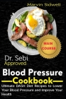 Dr. Sebi Approved Blood Pressure Cookbook: Ultimate DASH Diet Recipes to Lower Your Blood Pressure and Improve Your Health Cover Image