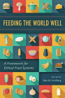 Feeding the World Well: A Framework for Ethical Food Systems Cover Image