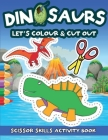 Let's Colour and Cut: Dinosaurs: Scissor Skills Activity Book for Children Ages 3-5 - Large and Easy Images for Preschoolers Cover Image