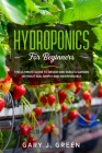 Hydroponics for Beginners: The Ultimate Guide to Design and Build a Garden Without Soil, Simply and Inexpensively Cover Image