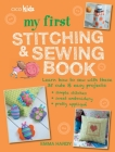 My First Stitching and Sewing Book: Learn how to sew with these 35 cute & easy projects: simple stitches, sweet embroidery, pretty applique Cover Image