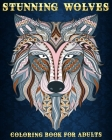 Stunning Wolves: Coloring Book For Adults 50 Stress Relieving Designs Beautiful and Relaxing Colouring Book For Wolves Lovers Cover Image