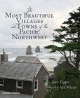 The Most Beautiful Villages and Towns of the Pacific Northwest Cover Image