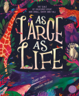 As Large As Life: The Scale of Creatures Great and Small, Short and Tall Cover Image