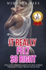It Really Felt So Right: Explicit and Forbidden Erotic Hot Sexy Stories for Naughty Adult Box Set Collection Cover Image