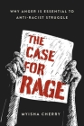 The Case for Rage: Why Anger Is Essential to Anti-Racist Struggle Cover Image
