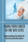 Taking Your Career To The Next Level: Understanding The Habits Of The Successful Recruiters: New Recruiters Cover Image
