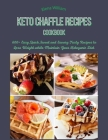 Keto Chaffle Recipes Cookbook: 600+ Easy, Quick, Sweet and Savory Tasty Recipes to Lose Weight while Maintain Your Ketogenic Diet Cover Image