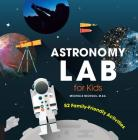 Astronomy Lab for Kids: 52 Family-Friendly Activities Cover Image