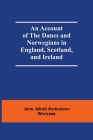 An Account Of The Danes And Norwegians In England, Scotland, And Ireland Cover Image