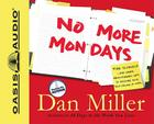 No More Mondays: Fire Yourself -- And Other Revolutionary Ways to Discover Your True Calling at Work Cover Image