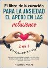 El libro de la curación para la ansiedad, el apego en las relaciones [2 libros en 1]: La guía completa para acabar con los celos, eliminar el miedo al Cover Image
