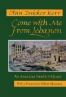 Come with Me from Lebanon: An American Family Odyssey (Revised) (Contemporary Issues in the Middle East) Cover Image