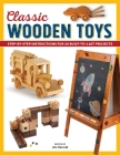 Classic Wooden Toys: Step-By-Step Instructions for 20 Built-To-Last Projects Cover Image