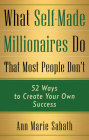What Self-Made Millionaires Do That Most People Don't: 52 Ways to Create Your Own Success Cover Image