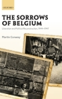 The Sorrows of Belgium: Liberation and Political Reconstruction, 1944-1947 Cover Image