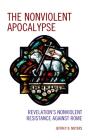 The Nonviolent Apocalypse: Revelation's Nonviolent Resistance Against Rome Cover Image