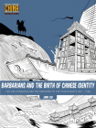 Barbarians and the Birth of Chinese Identity: The Five Dynasties and Ten Kingdoms to the Yuan Dynasty (907 - 1368) (Understanding China Through Comics #3) Cover Image