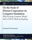 On the Study of Human Cooperation Via Computer Simulation: Why Existing Computer Models Fail to Tell Us Much of Anything (Synthesis Lectures on Games and Computational Intelligence) Cover Image