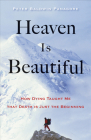 Heaven Is Beautiful: How Dying Taught Me That Death Is Just the Beginning Cover Image