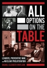 All Options on the Table: Leaders, Preventive War, and Nuclear Proliferation (Cornell Studies in Security Affairs) Cover Image
