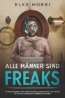 Alle Männer sind Freaks: 33 Frauen berichten über skurrile Eigenheiten, seltsame Ticks und unliebsame Überraschungen Cover Image