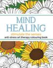 Mind Healing Anti-Stress Art Therapy Colouring Book: Stimulate The Senses Cover Image