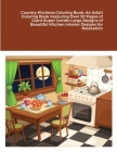 Country Kitchens Coloring Book: An Adult Coloring Book Featuring Over 30 Pages of Giant Super Jumbo Large Designs of Beautiful Kitchen Interior Design Cover Image