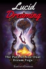 Lucid Dreaming - The Path of Non-Dual Dream Yoga: Realizing Enlightenment through Lucid Dreaming Cover Image