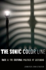 The Sonic Color Line: Race and the Cultural Politics of Listening Cover Image