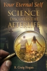 Your Eternal Self: Science Discovers the Afterlife Cover Image
