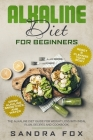Alkaline Diet for Beginners: The Alkaline Diet Guide for Weight Loss with Meal Plan, Recipes and Cookbook. Drink Alkaline Smoothies and Water. Rese Cover Image