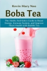 Boba: The Expert's Guide to boost your Energy, Immune System and improve Heart Health with Bubble Tea Cover Image