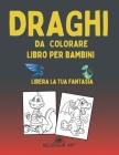 Draghi da Colorare: Libro per bambini - Libera la tua fantasia Cover Image