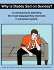 Why Is Daddy Sad on Sunday?: A Coloring Book Depicting the Most Disappointing Moments in Cleveland Sports Cover Image