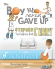 Stephen Curry: The Children's Book: The Boy Who Never Gave Up Cover Image