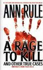 A Rage To Kill and Other True Cases: Anne Rule's Crime Files, Vol. 6 (Ann Rule's Crime Files #6) Cover Image