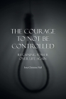 The Courage to Not Be Controlled: Regaining Power over Life Aagin Cover Image