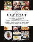 Copycat Recipes Cookbook: + 250 Delicious Recipes Taken from the Best Restaurant in the World to Replicate with Ease at Home Cover Image